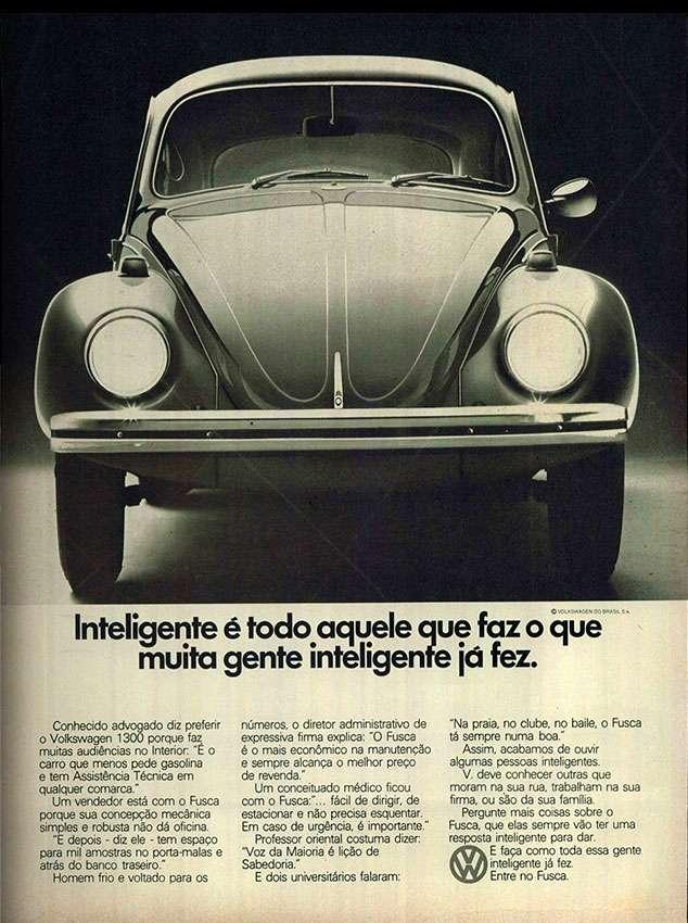 Inteligente é todo aquele que faz o que muita gente inteligente já fez. Volkswagen Fusca.