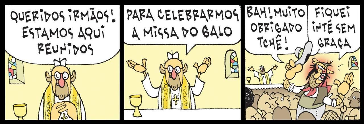 Tapejara vai à Missa do Galo... - Queridos irmãos! Estamos aqui reunidos para celebrarmos a Missa do Galo. - Bah! Muito obrigado, tchê! Fiquei inté sem graça!