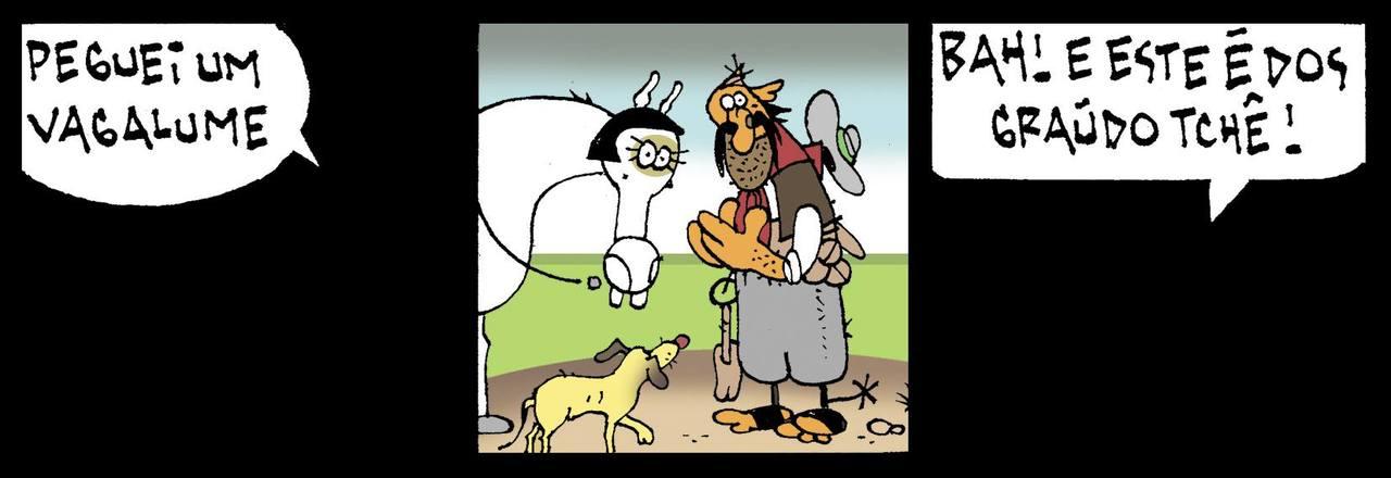 """Tapejara pegou um vagalume... """"Peguei um vagalume!"""" """"Bah! E este é dos graúdo, tchê!"""""""
