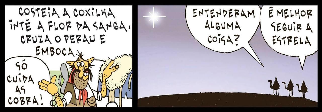 Os três Reis Magos pedem informação a Tapejara sobre o caminho à manjedoura onde Jesus Cristo nasceu: - Costeia a coxilha, inté a flor da sanga, cruza o perau e emboca. Só cuida as cobra! - Entenderam alguma coisa? - É melhor seguir a estrela.