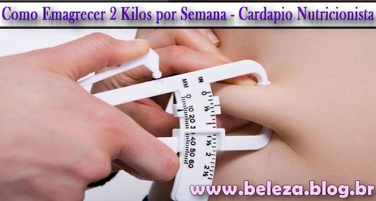 Como Emagrecer 2 Kilos por Semana - Cardapio Nutricionista