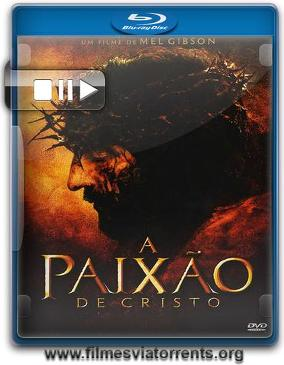 A Paixão de Cristo Torrent - BluRay Rip 1080p Dual Áudio