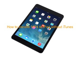 how to transfer MP4 to iPad without iTunes
