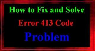 Fix Error 413