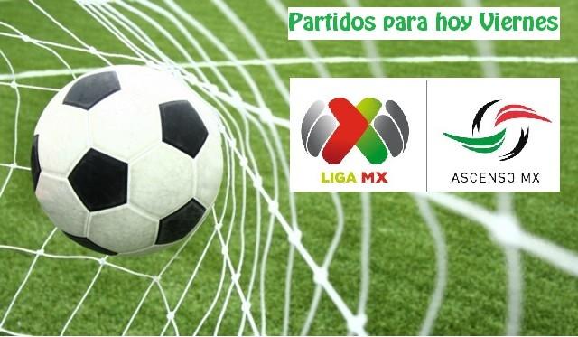 partidos de la liga mx y ascenso mx hoy viernes 8 de