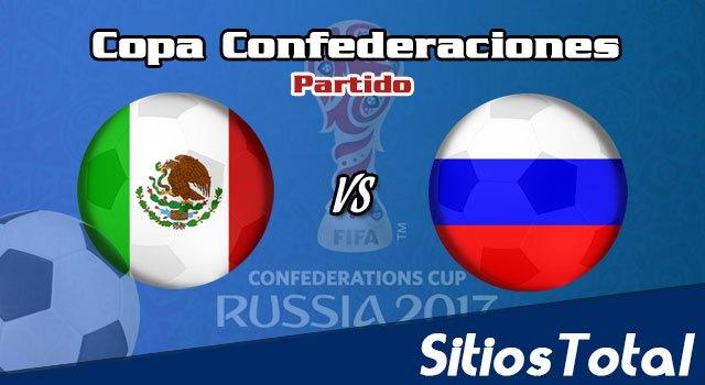 México vs Rusia en Vivo – Copa Confederaciones – Sábado 24 de Junio del 2017