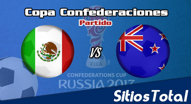 México vs Nueva Zelanda en Vivo – Copa Confederaciones – Miércoles 21 de Junio del 2017