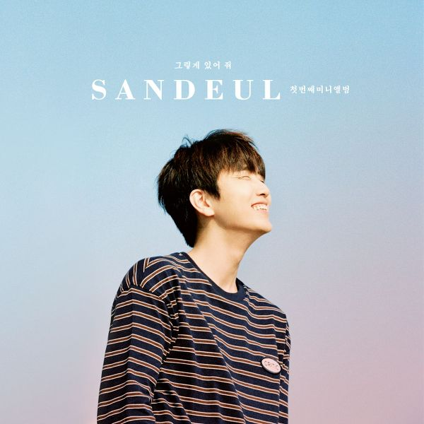 Sandeul (B1A4) - Stay As You Are (Full 1st Solo Mini Album) + MV K2Ost free mp3 download korean song kpop kdrama ost lyric 320 kbps