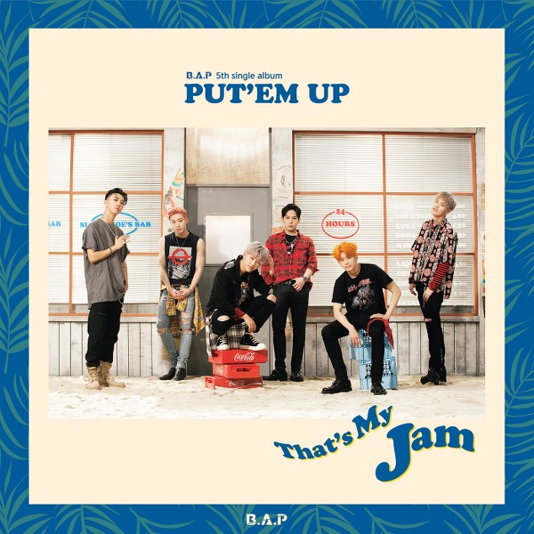 B.A.P - PUT'EM UP [5th Single Album] - That's My Jam K2Ost free mp3 download korean song kpop kdrama ost lyric 320 kbps