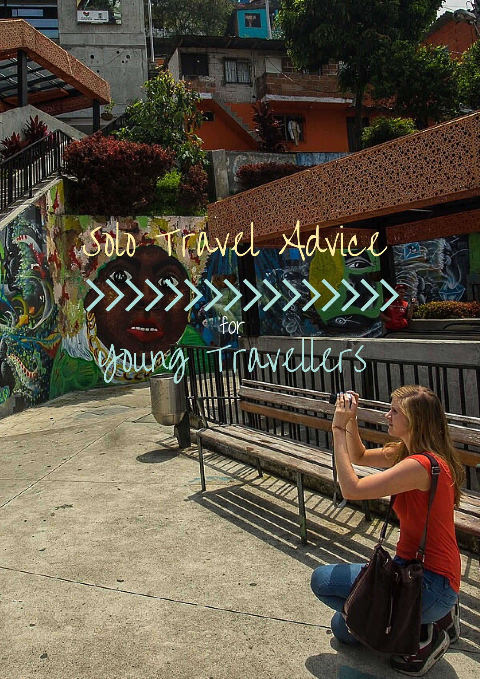 Travel advice for 18 year olds who want to travel solo