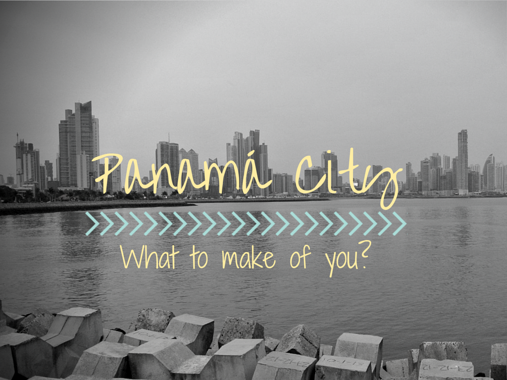 I warmed to Panamá City but I still didn't completely love it.