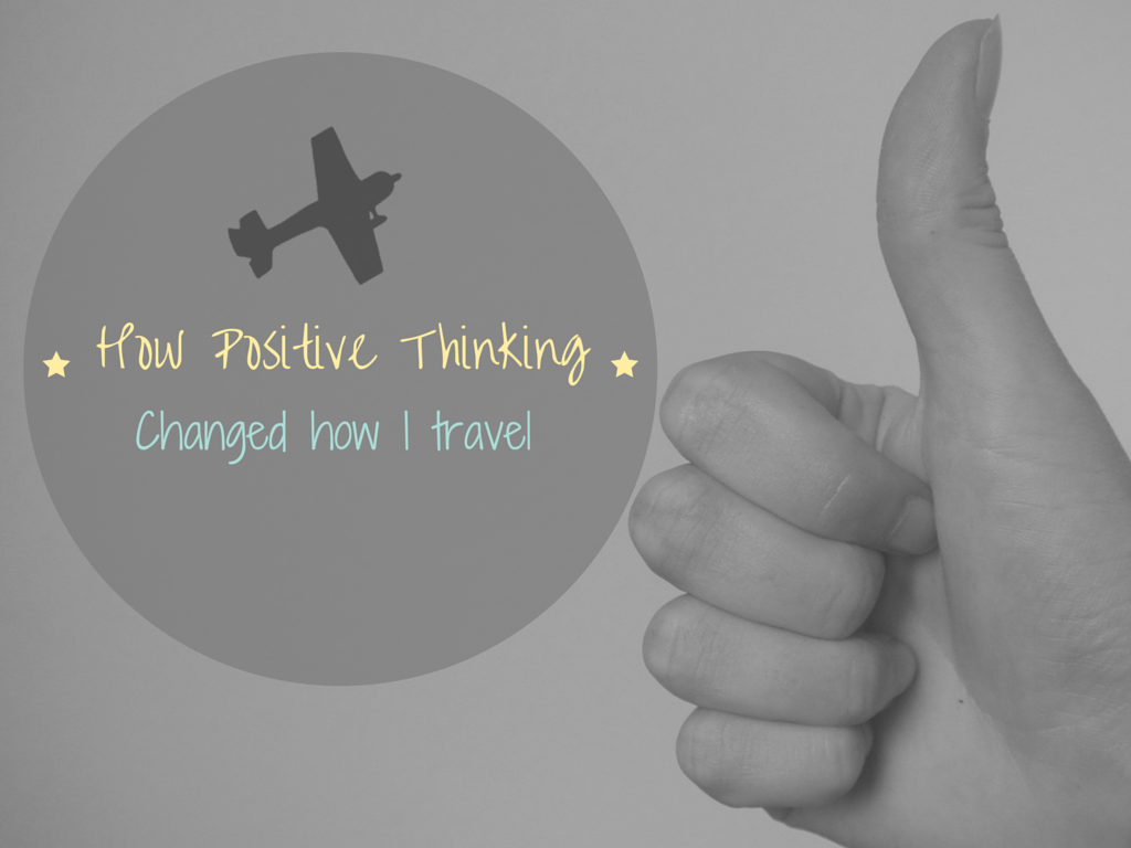 Having a positive mindset has dramatically changed how I travel