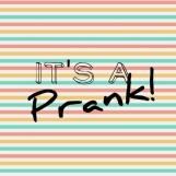 It's a prank! 😏