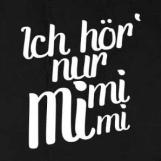 Ich hör' nur Mimimi