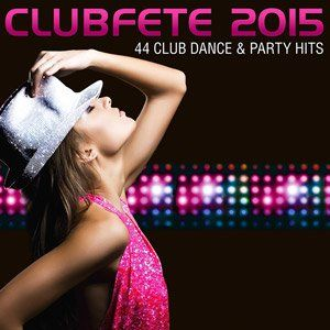 Clubfete 2015 - 44 Club Dance & Party Hits - 2014 Mp3 indir