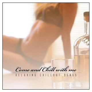 VA - Come and Chill With Me - Relaxing Chillout Songs - 2015 Mp3 indir