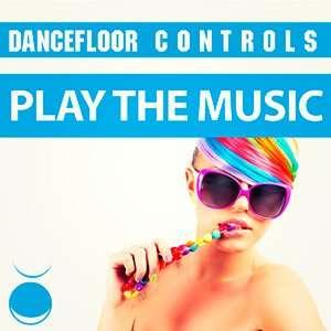 Play The Music Dancefloor Controls - 2015 Mp3 indir
