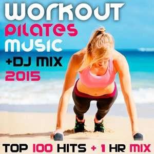 Workout Pilates Music DJ Mix Top 100 Hits - 2015 Mp3 indir