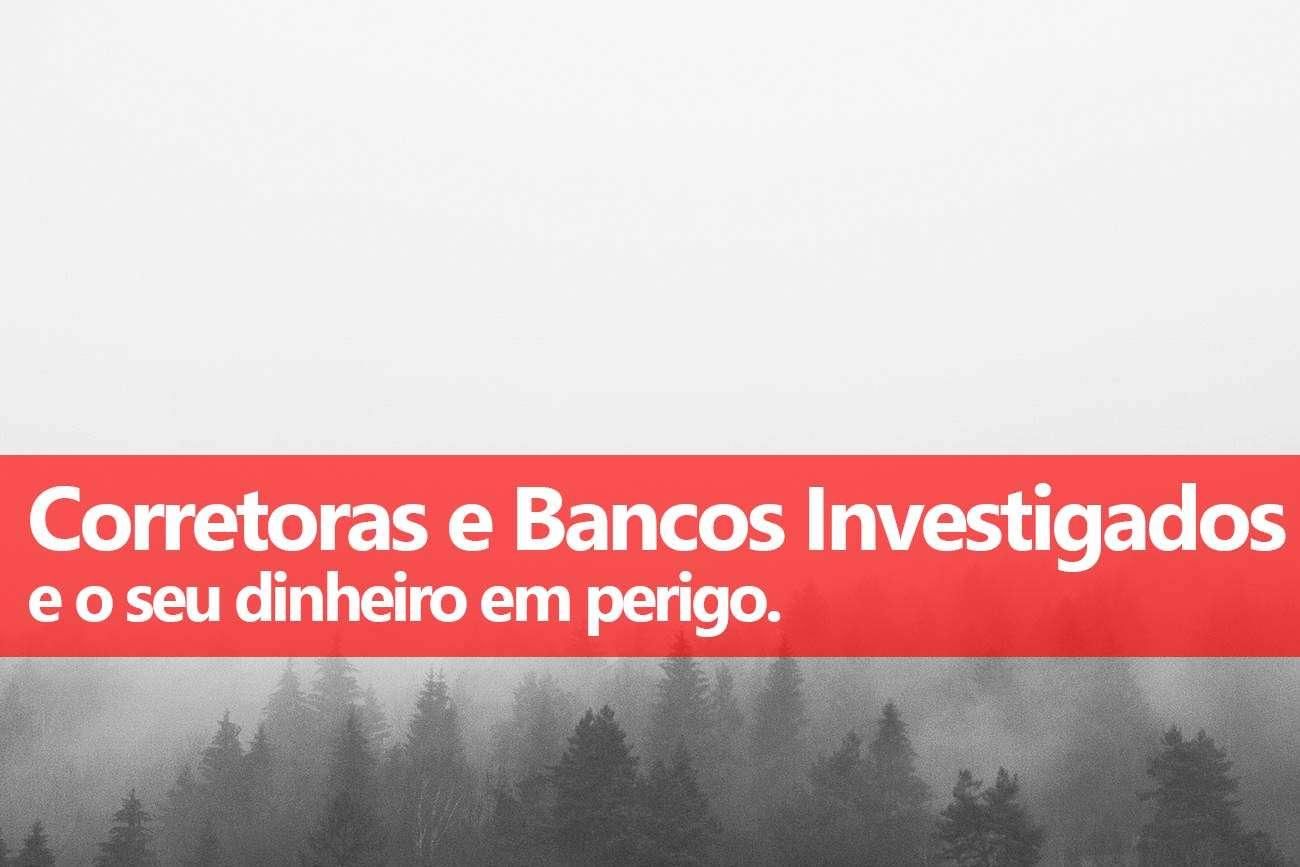 Perigo: Corretoras e Bancos Investigados - Clube dos Poupadores