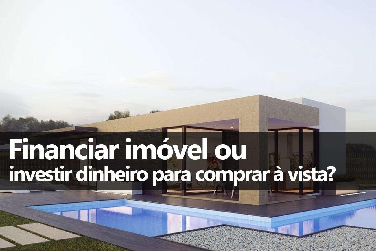 7fc64af3433 Financiar imóvel ou juntar dinheiro e pagar à vista - Clube dos ...