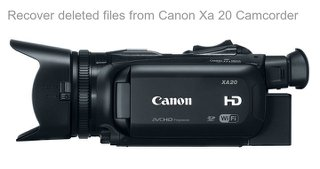 Recover deleted files from Canon Xa 20 Camcorder