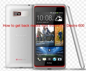 How to get back media files from HTC Desire 600