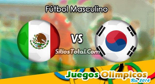 México vs Corea del Sur en Vivo – Fútbol Masculino de los Juegos Olímpicos Río 2016 – Miércoles 10 de Agosto del 2016