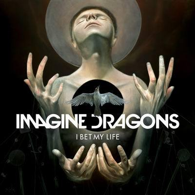 IMAGINE DRAGONS I BET MY LIFE